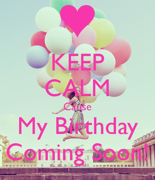 my birthday is coming soon wallpaper ; keep-calm-cause-my-birthday-coming-soon-2