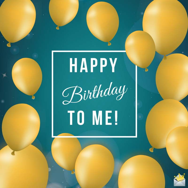 my happy birthday quotes ; Happy-Birthday-to-myself-on-pic-with-balloons-1