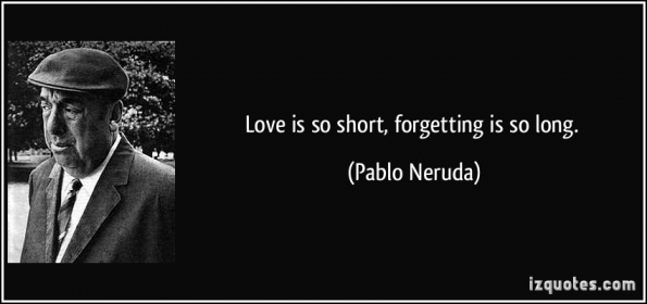 pablo neruda birthday poem ; quote-love-is-so-short-forgetting-is-so-long-pablo-neruda-134814(pp_w595_h280)