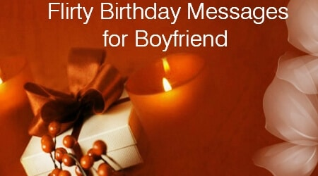 perfect birthday message for boyfriend ; Flirty-birthday-message-for-boyfriend