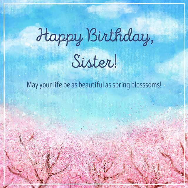 picture happy birthday sister ; Happy-Birthday-Sister-May-your-life-be-as-beautiful-as-spring-blossoms