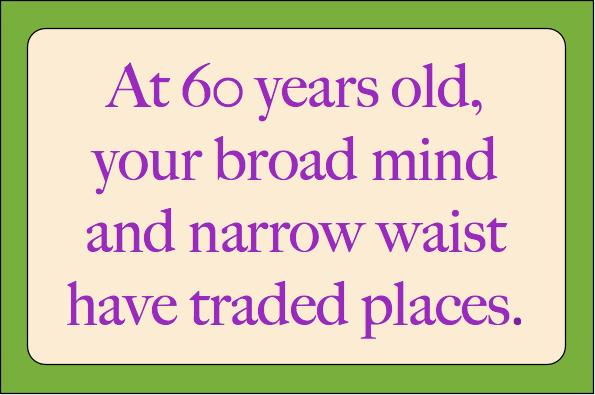 poem for 60th birthday man ; At-60-Your-Broad-Mind-Narrow-Waist-tiny