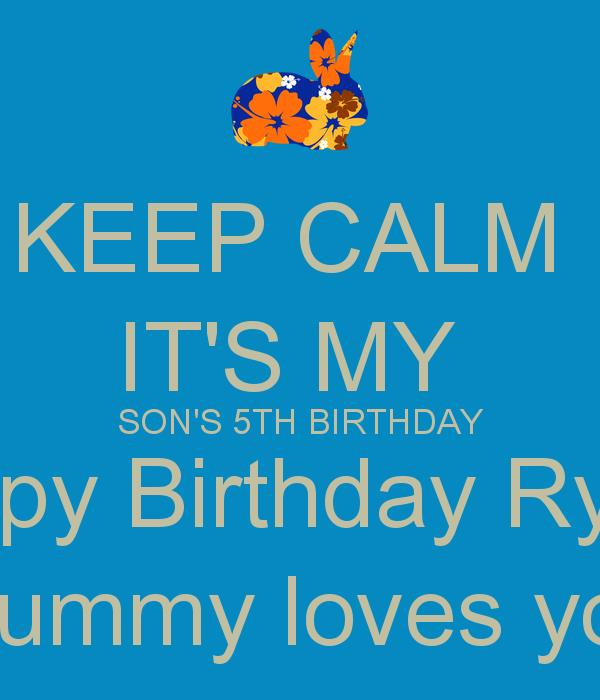 poem for my son on his 5th birthday ; keep-calm-it-s-my-son-s-5th-birthday-happy-birthday-ryaan-mummy-loves-you