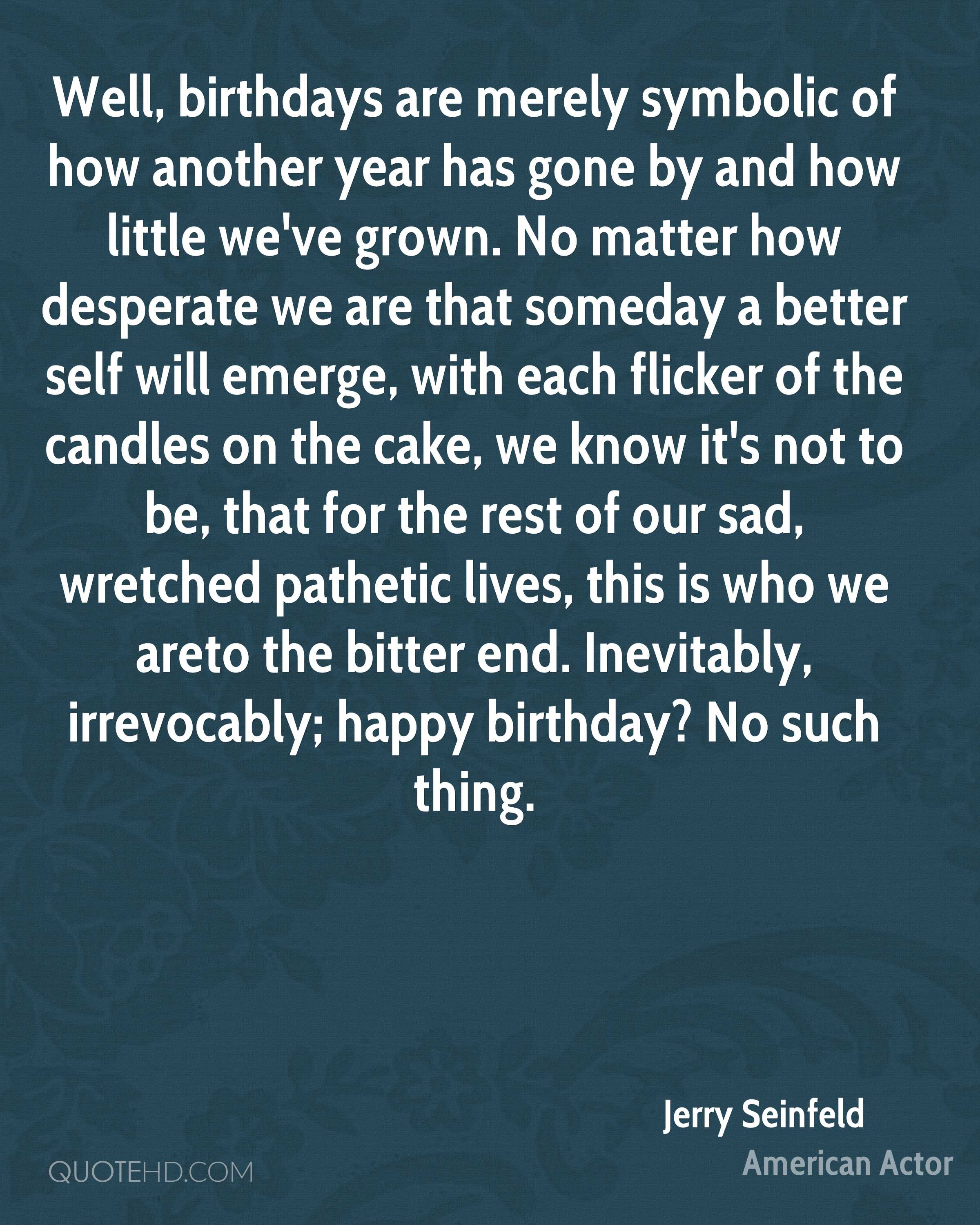 seinfeld birthday quote ; jerry-seinfeld-quote-well-birthdays-are-merely-symbolic-of-how