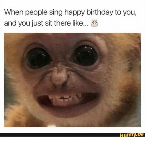 sing happy birthday to you ; when-people-sing-happy-birthday-to-you-and-you-just-24018988