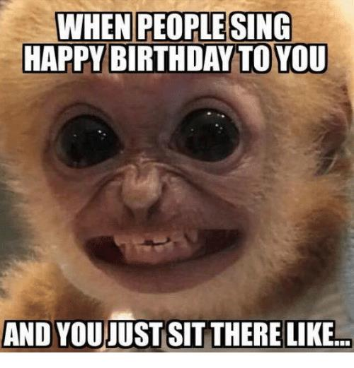 sing happy birthday to you ; when-people-sing-happy-birthday-to-you-and-youjust-sit-13315669