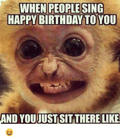 sing happy birthday to you ; when-people-sing-happy-birthday-toyou-and-you-just-sit-14753711