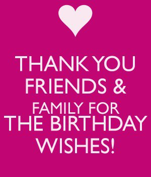 thanks to all for birthday wish ; thank-you-friends-family-for-the-birthday-wishes