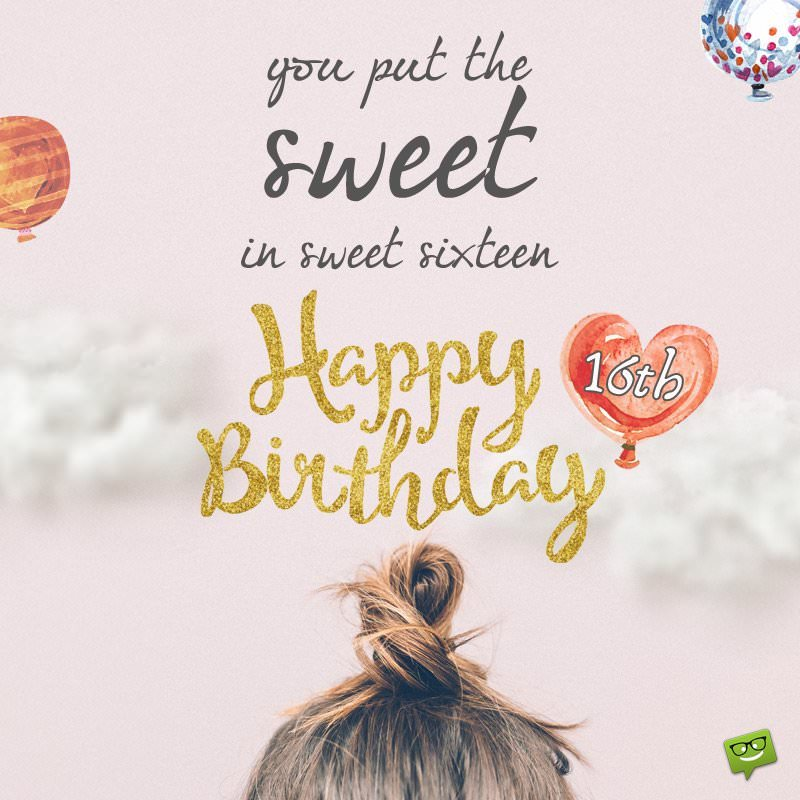 the sweetest birthday message ; You-put-the-sweet-16th