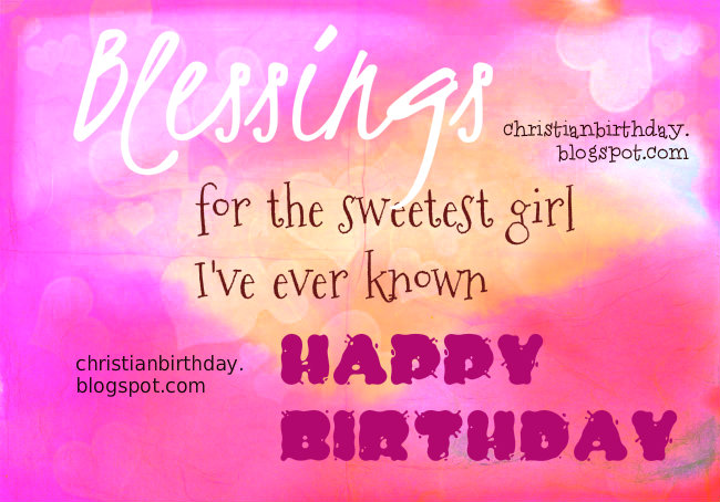 the sweetest birthday message ever ; blessings+sweetest+girl+birthday+free+card