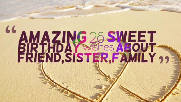 26th birthday wishes poem ; Amazing-26-sweet-birthday-wishes-about-friendsisterfamily