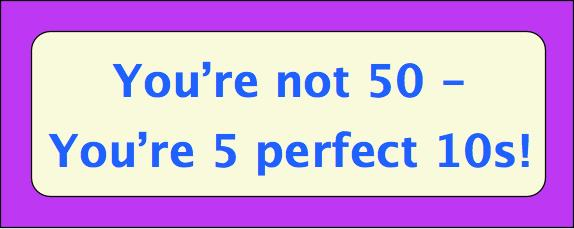 50th birthday picture quotes ; Youre-Not-50-Youre-5-Perfect-10s-tiny