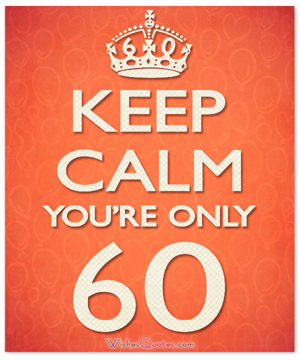 60th birthday wishes ; keep-calm-youre-only-60-600x720