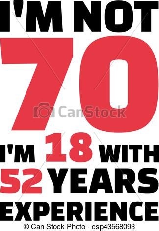 70th birthday clip art ; im-not-70-im-18-with-52-years-drawing_csp43568093