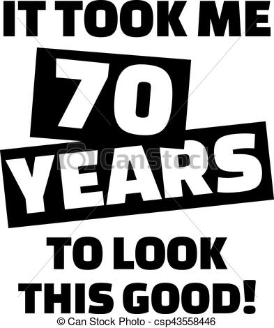 70th birthday clip art ; it-took-me-70-years-to-look-this-good--eps-vector_csp43558446
