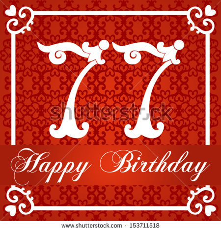 77 birthday card ; stock-vector-happy-birthday-card-with-number-seventy-seven-vector-illustration-153711518