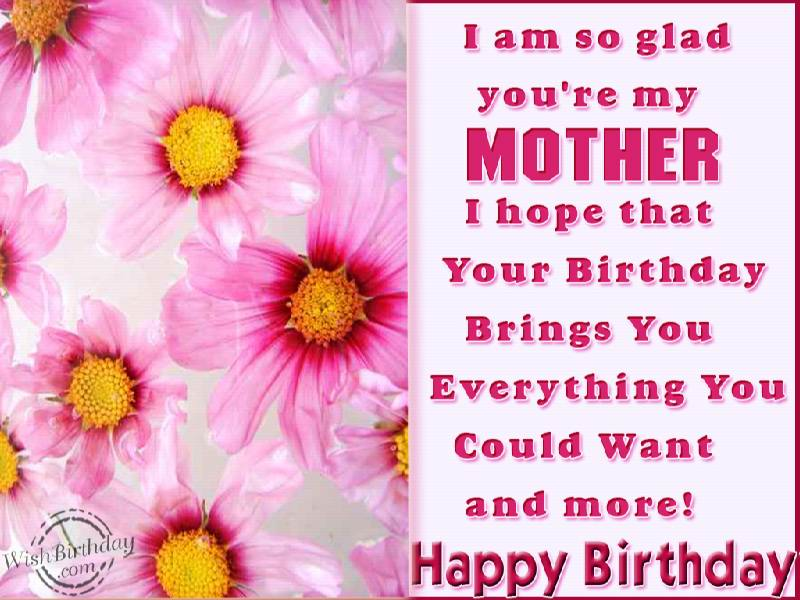 a birthday wish for my mom ; I-Am-So-Glad-Youre-My-Mother-I-Hope-That-Your-Birthday-Bring-You-Happy-Birthday