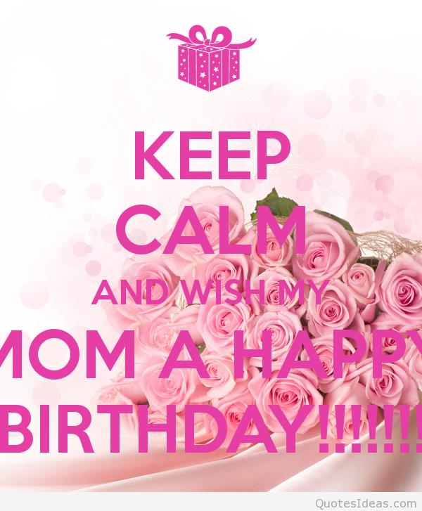 a birthday wish for my mom ; keep-calm-and-wish-my-mom-a-happy-birthday-3
