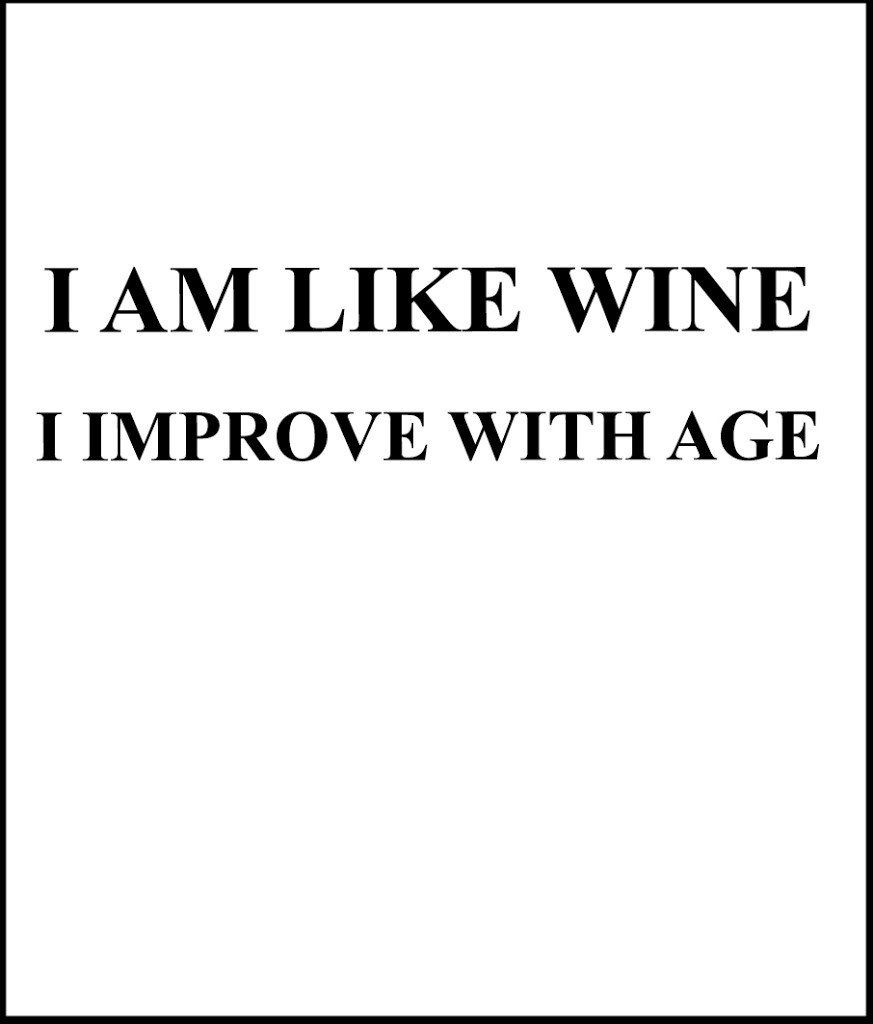 age like wine birthday quote ; e2879299eb17bbe3f7aea5058d614538