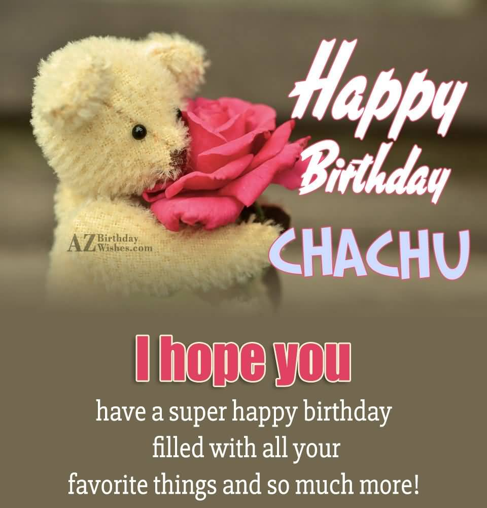 birthday card for chachu ; Happy-Birthday-Chachu-I-Hope-You-Have-A-Super-Happy-Birthday-Filled-With-All-Your-Favorite