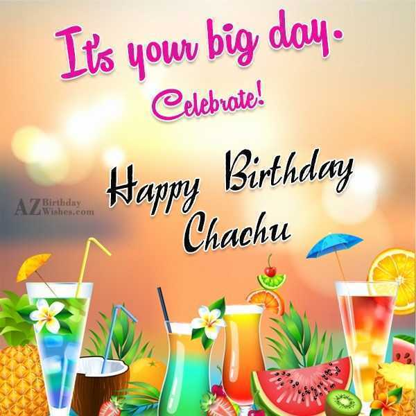 birthday card for chachu ; happy-birthday-day-image-fresh-its-your-big-day-celebrate-happy-birthday-chachu-of-happy-birthday-day-image