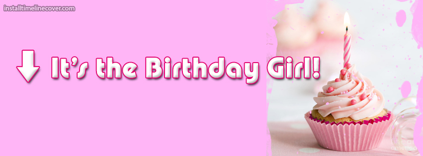 birthday facebook cover photo ; Its-The-Birthday-Girl-Cupcake