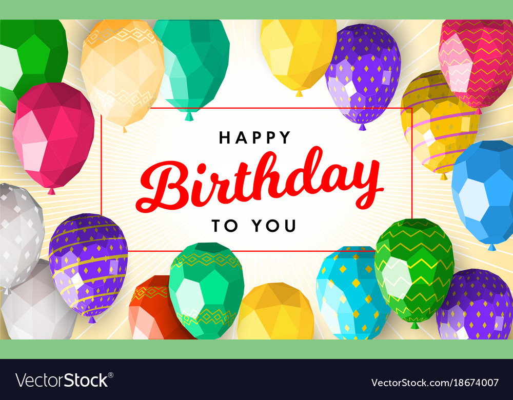 birthday greeting card template ; low-poly-happy-birthday-greeting-card-template-vector-18674007