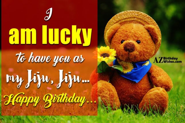 birthday message for jiju ; I-Am-Lucky-To-Have-You-As-My-Jiju-Happy-Birthday