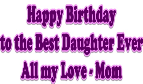 birthday message to a mother from her daughter ; HappyBirthdayDaughter06