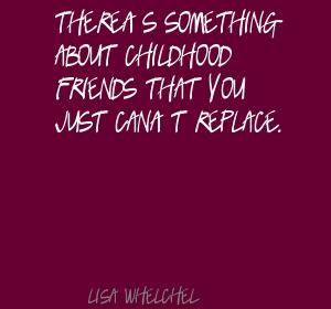 birthday message to my childhood friend ; Theres-something-about-childhood-friends-that-you-just-cant-replace-Lisa-Whelchel
