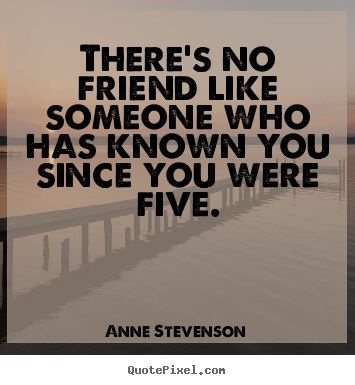 birthday message to my childhood friend ; theres-no-friend-like-someone-who-has-known-you-since-you-were-five