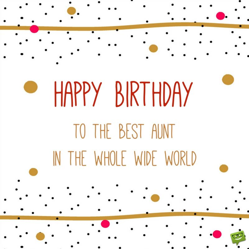 birthday message to my favorite aunt ; Happy-Birthday-to-the-best-aunt-in-the-whole-wide-world