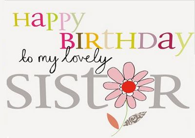 birthday message to my lovely sister ; 318dce4e985b5fa369a388023ad0892b
