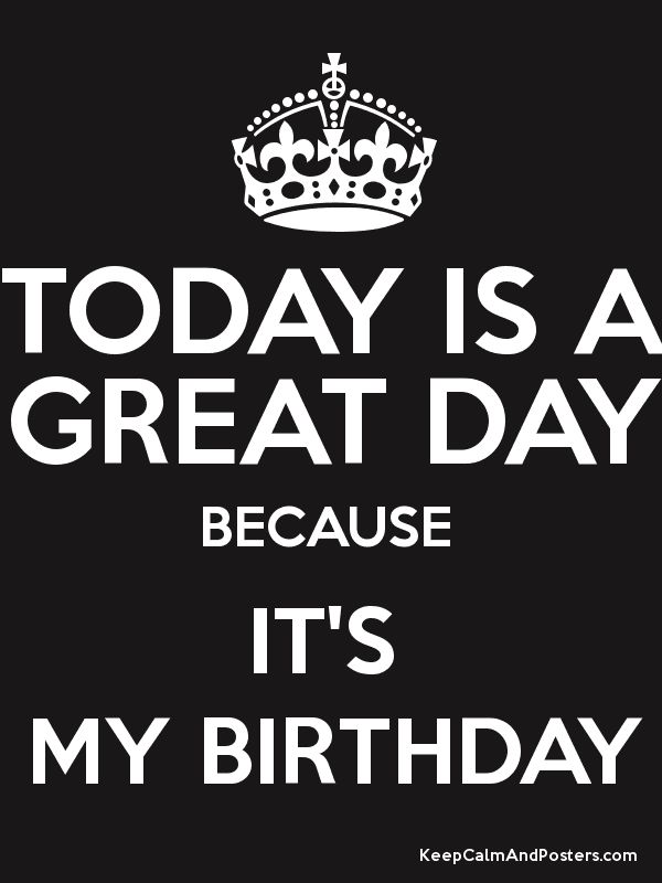 birthday today quotes ; birthday-quotes-today-is-a-great-day-because-its-my-birthday-poster