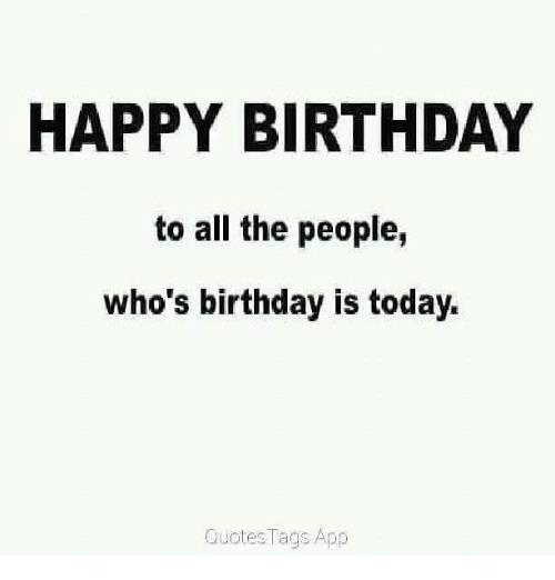 birthday today quotes ; happy-birthday-to-all-the-people-whos-birthday-is-today-27855020