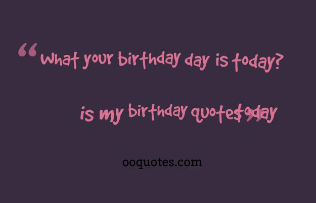 birthday today quotes ; today-is-my-birthday-quotes