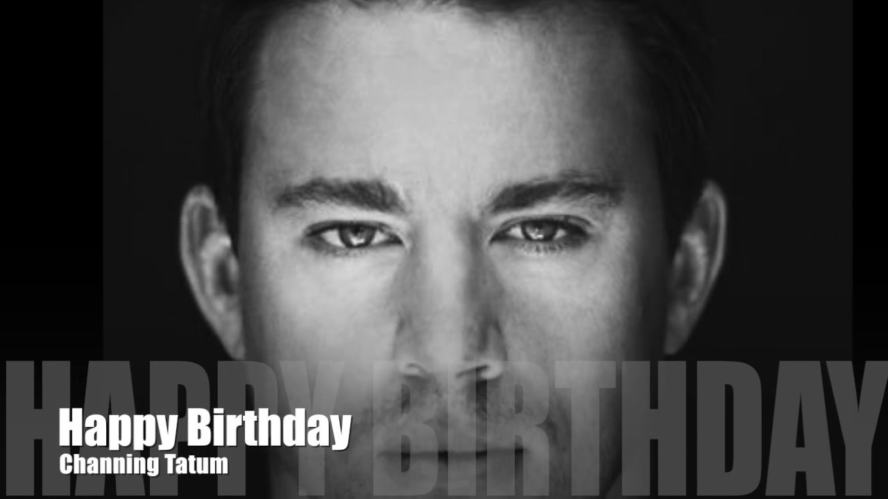 channing tatum birthday greeting ; maxresdefault