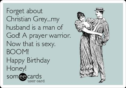 christian grey birthday card ; forget-about-christian-greymy-husband-is-a-man-of-god-a-prayer-warrior-now-that-is-sexy-boom-happy-birthday-honey--85c39