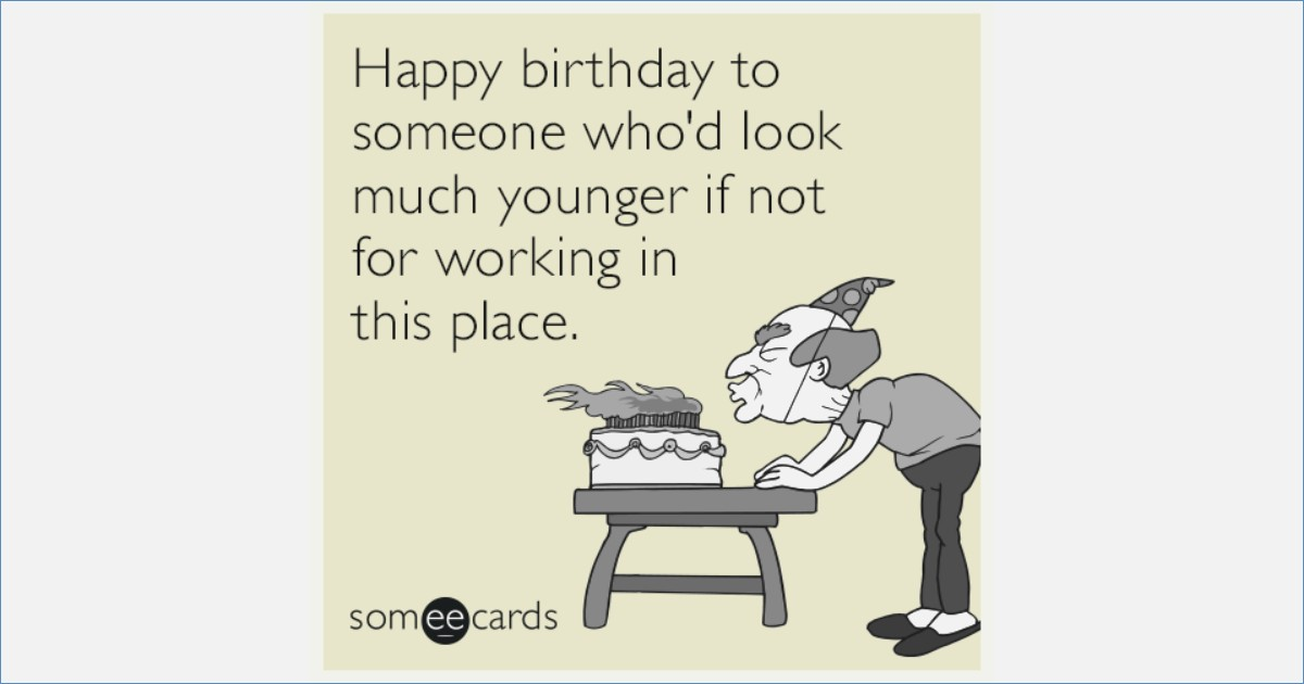 coworker birthday card ; happy-birthday-to-someone-who-d-look-much-younger-if-not-for-of-funny-birthday-card-for-coworker