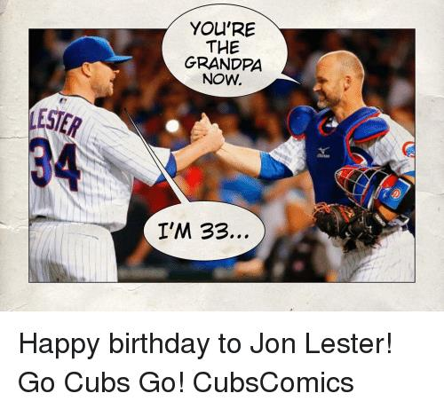 cubs happy birthday meme ; ester-youre-the-grandpa-now-im-33-happy-birthday-to-11704978