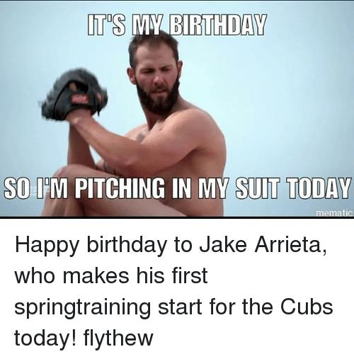 cubs happy birthday meme ; it-my-birthday-so-im-pitching-in-my-suit-today-15688662
