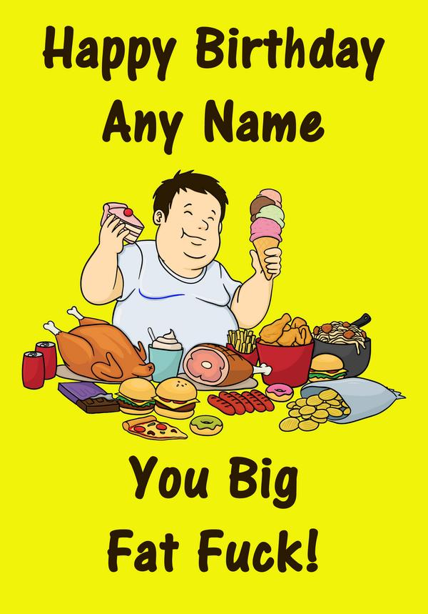 fat man birthday card ; insulting-birthday-cards-man-eating-fat-joke-insulting-offensive-funny-birthday-card-printable
