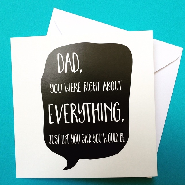 for dad birthday card ; funny-birthday-cards-for-dad-dad-you-were-right-about-everything-just-like-you-said-you-would-ideas