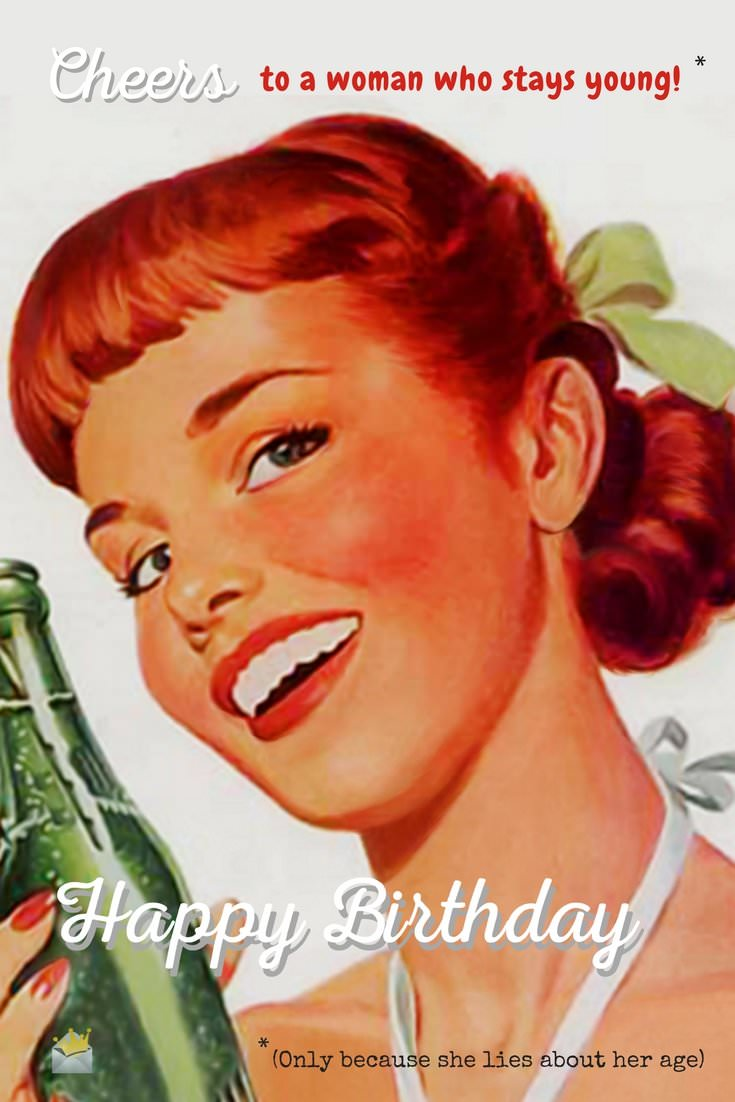 funny happy birthday for her ; Cheers-to-a-woman-who-stays-young