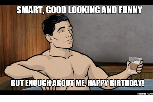 funny happy birthday pictures ; smart-good-looking-and-funny-butenoughabout-me-happy-birthday-memes-com-16087704