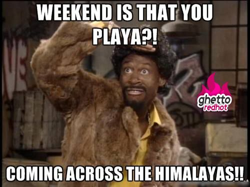 ghetto happy birthday meme ; weekend-is-that-you-playa-funny-ghetto-memes