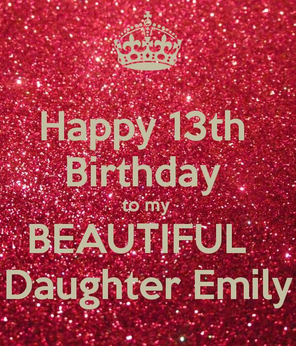 happy 13th birthday daughter ; happy-13th-birthday-to-my-beautiful-daughter-emily