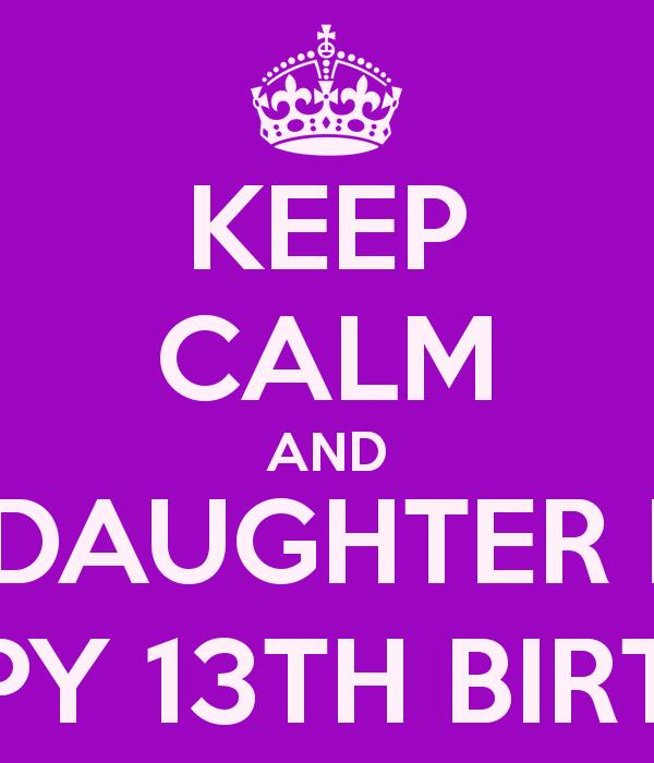happy 13th birthday daughter ; keep-calm-and-wish-my-daughter-makaila-a-happy-13th-birthday