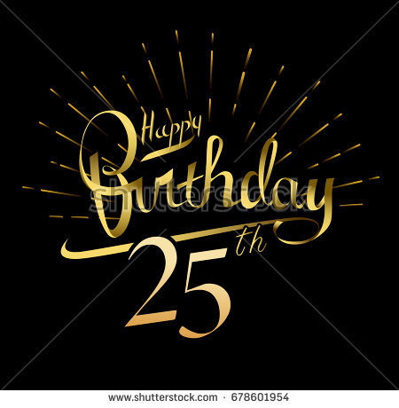 happy 25th birthday ; stock-vector--th-happy-birthday-logo-beautiful-greeting-card-poster-with-calligraphy-word-gold-fireworks-hand-678601954