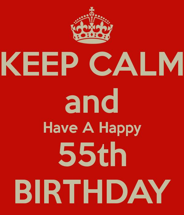 happy 55th birthday images ; keep-calm-and-have-a-happy-55th-birthday